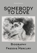 Somebody to Love  Biography of Freddie Mercury