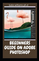 Beginners Guide on Adobe Photoshop Book