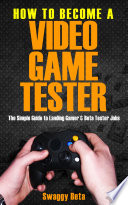 The Game Tester   s Guide to the Universe  The Simple Guide to Landing Gamer   Beta Tester Jobs Book