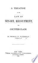 A Treatise on the Law of Set off  Recoupment  and Counter Claim