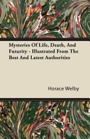 Mysteries Of Life Death And Futurity Illustrated From The Best And Latest Authorities