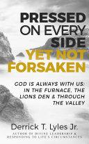 Pressed On Every Side, Yet Not Forsaken!
