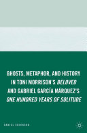 Ghosts, Metaphor, and History in Toni Morrison's Beloved and Gabriel GarcIa MArquez's One Hundred Years of Solitude Pdf/ePub eBook