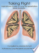 Taking Flight Inspirational Stories Of Lung Transplantation More Journeys Book PDF