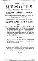 Authentick memoirs of the wicked life and transactions of Elizabeth Jeffryes  spinster  who was executed on Saturday  March 28  1752  on Epping Forest  near Walthamstow  For being concern d in the murder of     Joseph Jeffryes     also a full account of the life  behaviour  and confession of John Swan  who was executed with her  for committing the said murder