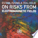Establishing a Dialogue on Risks from Electromagnetic Fields Book