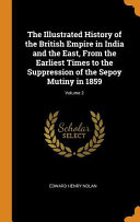 The Illustrated History of the British Empire in India and the East  from the Earliest Times to the Suppression of the Sepoy Mutiny in 1859  Volume 2