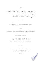 The Drowned Women of Wigton  a Romance of the Covenant  Suggested by Mr  Napier s    Memoirs of Dundee     with a Series of Documents Relating to the Occurrence  Arranged and Connected by J  I