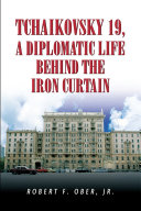 Tchaikovsky 19, A Diplomatic Life Behind the Iron Curtain