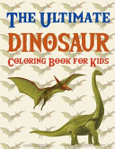 The Ultimate Dinosaur Coloring Book for Kids Book