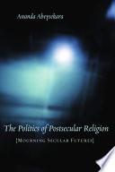 The Politics Of Postsecular Religion