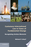 Customary International Law in Times of Fundamental Change  : Recognizing Grotian Moments
