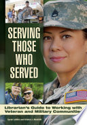 Serving Those Who Served  Librarian s Guide to Working with Veteran and Military Communities