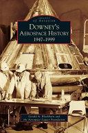 Downey s Aerospace History  1947 1999