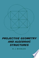 Projective Geometry and Algebraic Structures