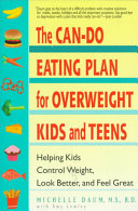The Can-do Eating Plan for Overweight Kids and Teens, Helping Kids Control Weight, Look Better, and Feel Great by Michelle Daum,Amy Lemley PDF