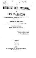 La médicine des passions, ou, Les passions considérées dans leurs rapports avec les maladies, les lois et la religion