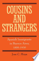 Cousins and Strangers  : Spanish Immigrants in Buenos Aires, 1850-1930