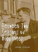 Between Two Seasons of Happiness