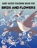 Easy Adult Coloring Book for Birds and Flowers