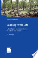Leading with Life  : Lebendigkeit im Unternehmen freisetzen und nutzen
