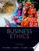 """""""Business Ethics: Managing Corporate Citizenship and Sustainability in the Age of Globalization"""" by Andrew Crane, Dirk Matten, Sarah Glozer, Laura Spence"""