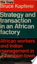 Strategy and Transaction in an African Factory: African Workers and Indian Management in a Zambian Town