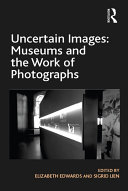 Uncertain Images: Museums and the Work of Photographs [Pdf/ePub] eBook