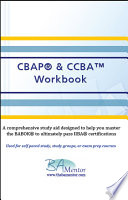 Cbap & Ccba Workbook: A Comprehensive Manual to Help You Learn the Babok(r) and Pass Iiba(r) Certifications