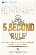 Summary of The 5 Second Rule  Transform Your Life  Work  and
