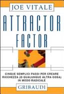 Attractor factor. Cinque semplici passi per creare ricchezza (o qualunque altra cosa) in modo radicale