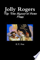 Jolly Rogers  the True History of Pirate Flags