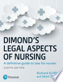 """""""Dimond's Legal Aspects of Nursing: A Definitive Guide to Law for Nurses"""" by Richard Griffith, Iwan Dowie"""