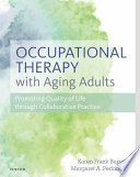 """Occupational Therapy with Aging Adults E-Book: Promoting Quality of Life through Collaborative Practice"" by Karen Barney, Margaret Perkinson"