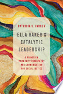 Ella Baker s Catalytic Leadership Book PDF
