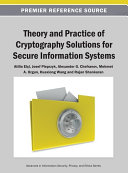 Theory and Practice of Cryptography Solutions for Secure Information Systems
