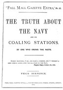 The truth about the navy and its coaling stations  By one who knows the facts  W T  Stead