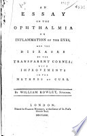 An Essay On The Ophthalmia Or Inflammation Of The Eyes And The Diseases Of The Transparent Cornea With Improvements In The Methods Of Cure