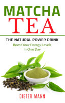 Matcha Tea  The Natural Power Drink