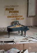 Ruin Porn and the Obsession with Decay