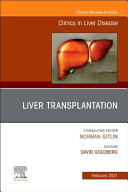 Liver Transplantation An Issue Of Clinics In Liver Disease Volume 25 1 Book PDF