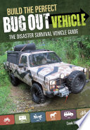 Build the Perfect Bug Out Vehicle  : The Disaster Survival Vehicle Guide