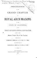 Proceedings of the Grand Chapter of Royal Arch Masons of the State of California at Its     Annual Convocation