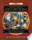 """Llewellyn's Complete Book of Ayurveda: A Comprehensive Resource for the Understanding & Practice of Traditional Indian Medicine"" by Hans H. Rhyner"