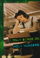 I Only Binge on Holy Hungers