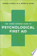 """""""The Johns Hopkins Guide to Psychological First Aid"""" by George S. Everly, Jr., Jeffrey M. Lating"""