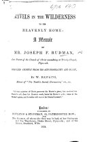 Travels in the wilderness to his heavenly home  a memoir of mr  Joseph F  Rudman  compiled chiefly from his autobiography and dairy  by W  Hawkins