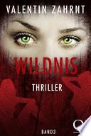 Wildnis: Thriller - Band 3 der Trilogie