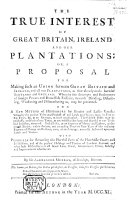The True Interest of Great Britain, Ireland, and Our Plantations: Or, a Proposal for Making an Union Between Great Britain, ... Ireland, and ... Our Plantations ... And a New Method of Husbandry ... With Proposals for Removing the Hurtful Parts of the Heretable Courts ... in Scotland, Etc. (A Letter to the Lord Chancellor in Relation to the Miserable State of Scotland, Etc.-An Apology to the Reader.).