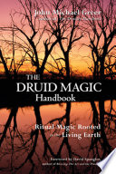 """The Druid Magic Handbook: Ritual Magic Rooted in the Living Earth"" by John Michael Greer"